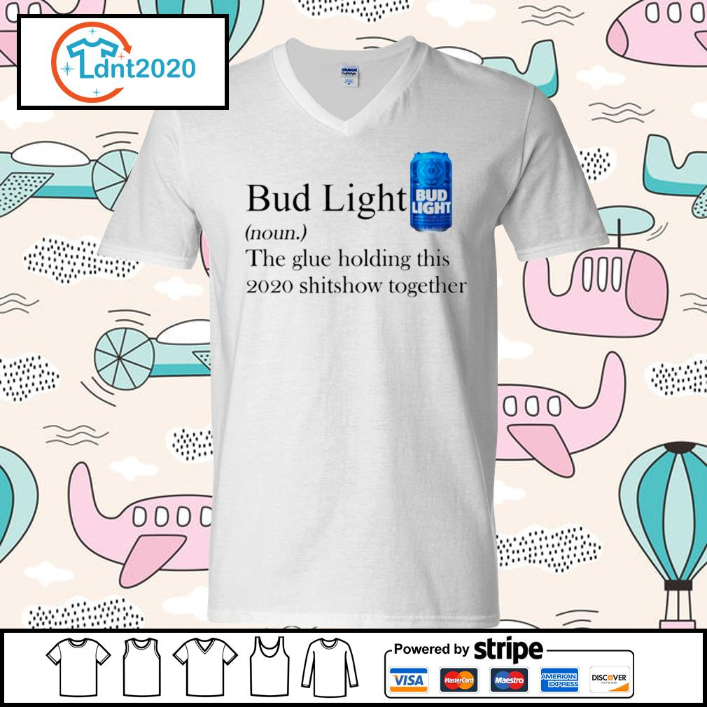 Bud Light the glue holding this 2020 shitshow together s v-neck-t-shirt