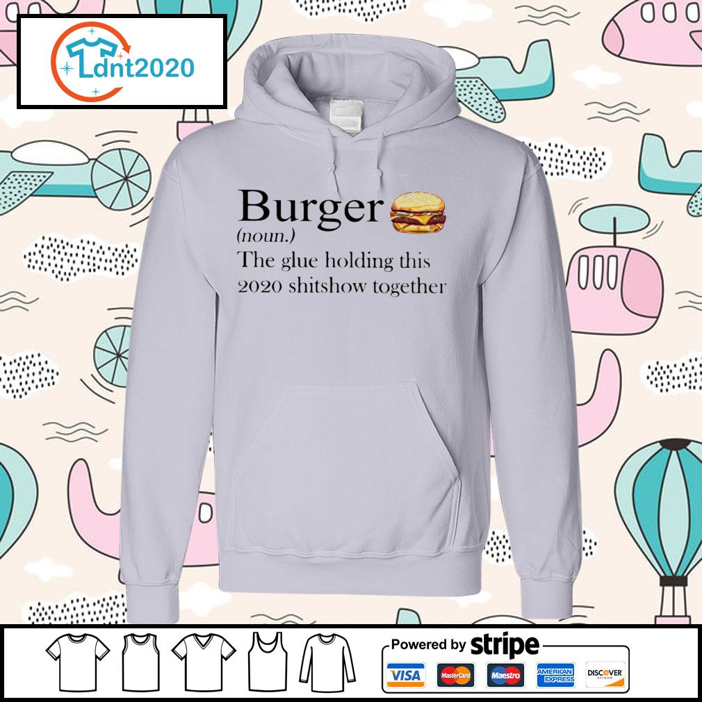 Burger noun the glue holding this 2020 shitshow together s hoodie