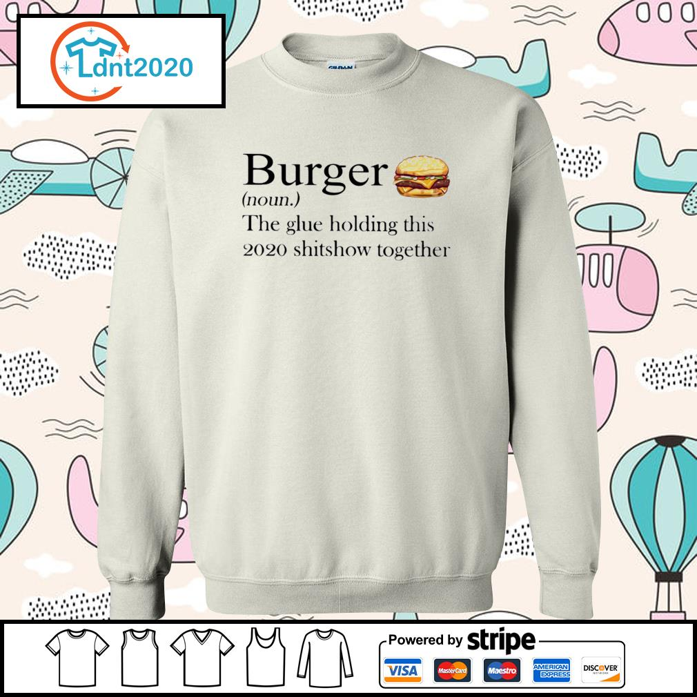 Burger noun the glue holding this 2020 shitshow together s sweater