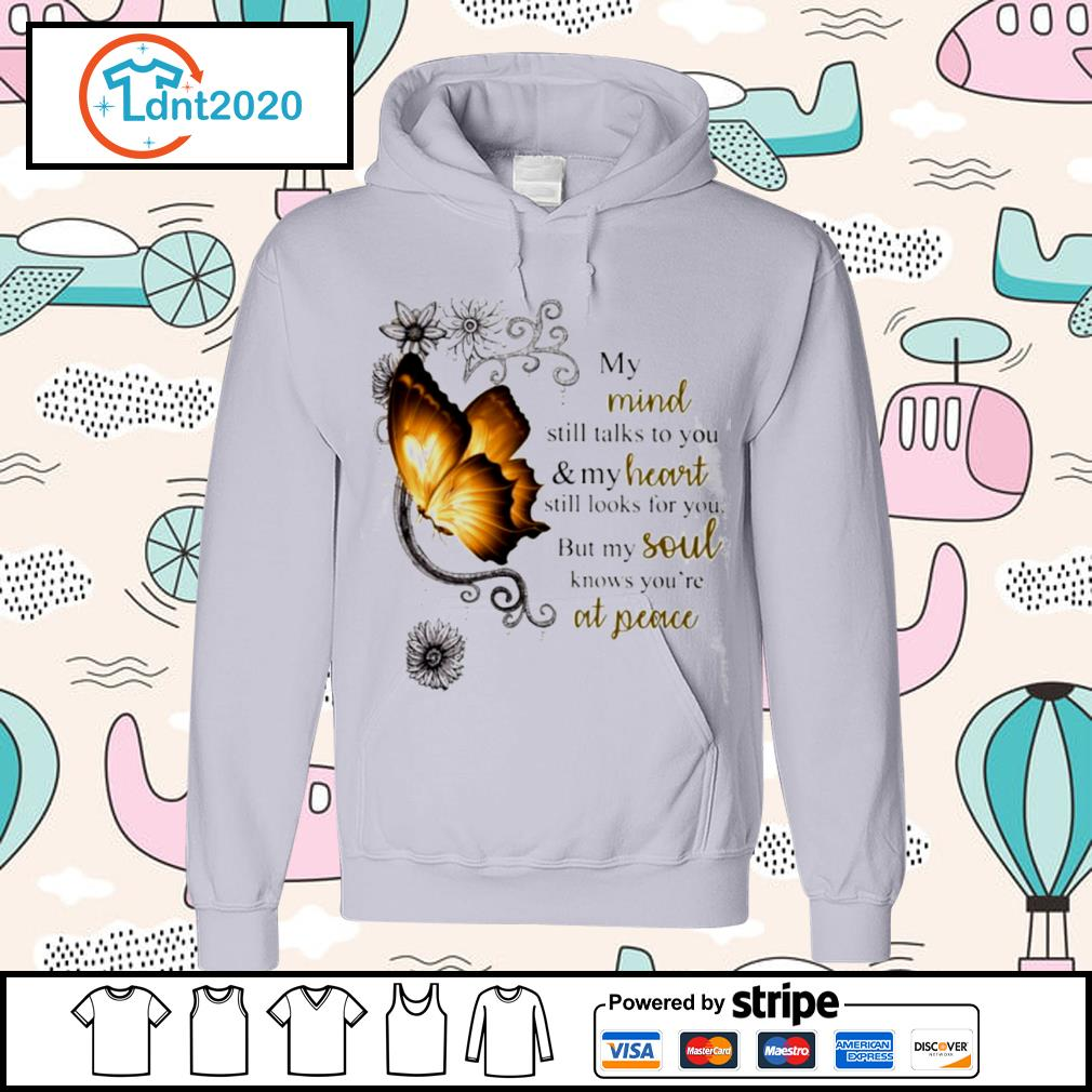 Butterfly my mind still talks to you and my heart still looks for you s hoodie