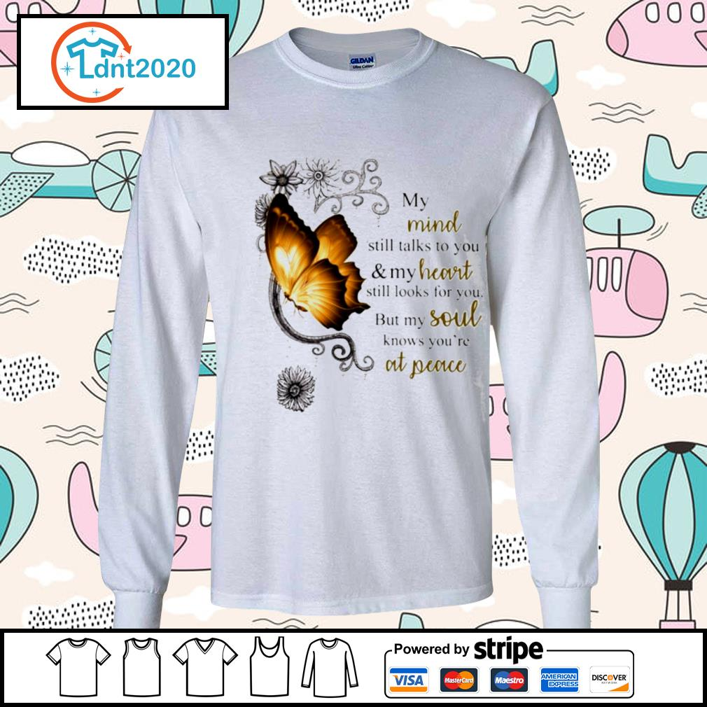 Butterfly my mind still talks to you and my heart still looks for you s longsleeve-tee