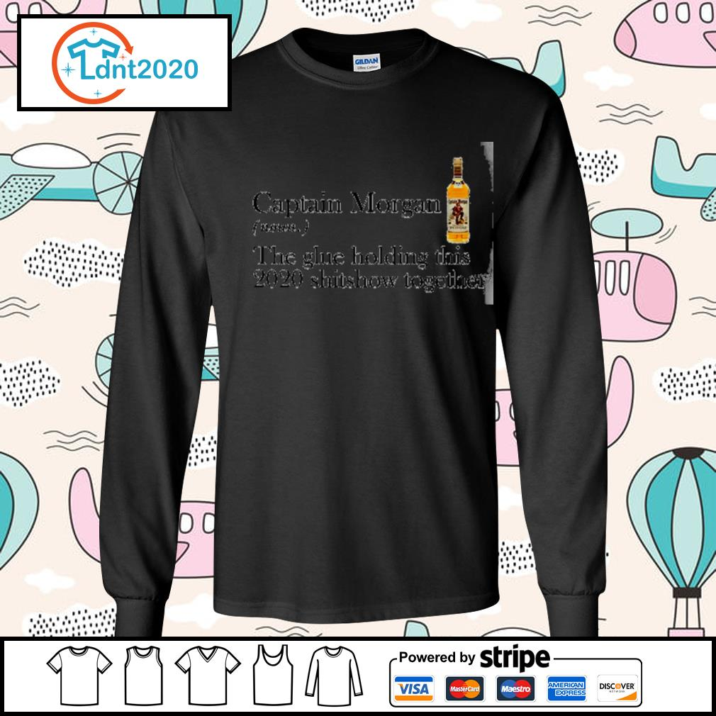 Captain Morgan the glue holding this 2020 shitshow together s longsleeve-tee