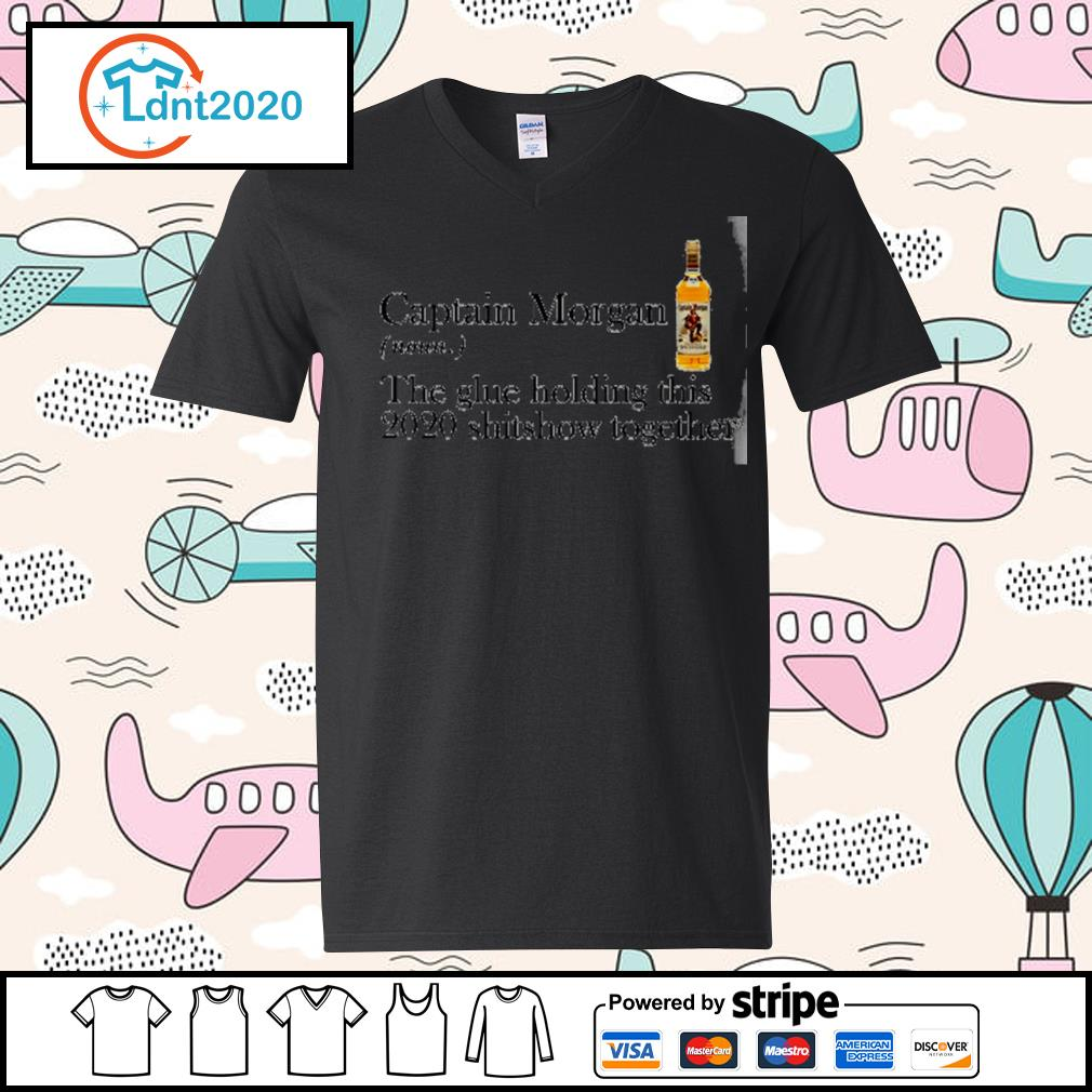Captain Morgan the glue holding this 2020 shitshow together s v-neck-t-shirt