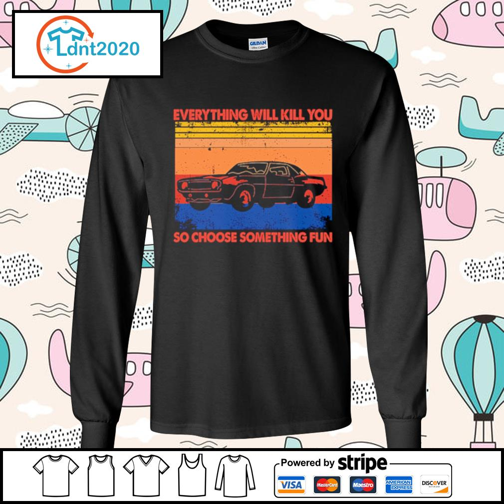 Cat everything will kill you so choose something fun vintage s longsleeve-tee