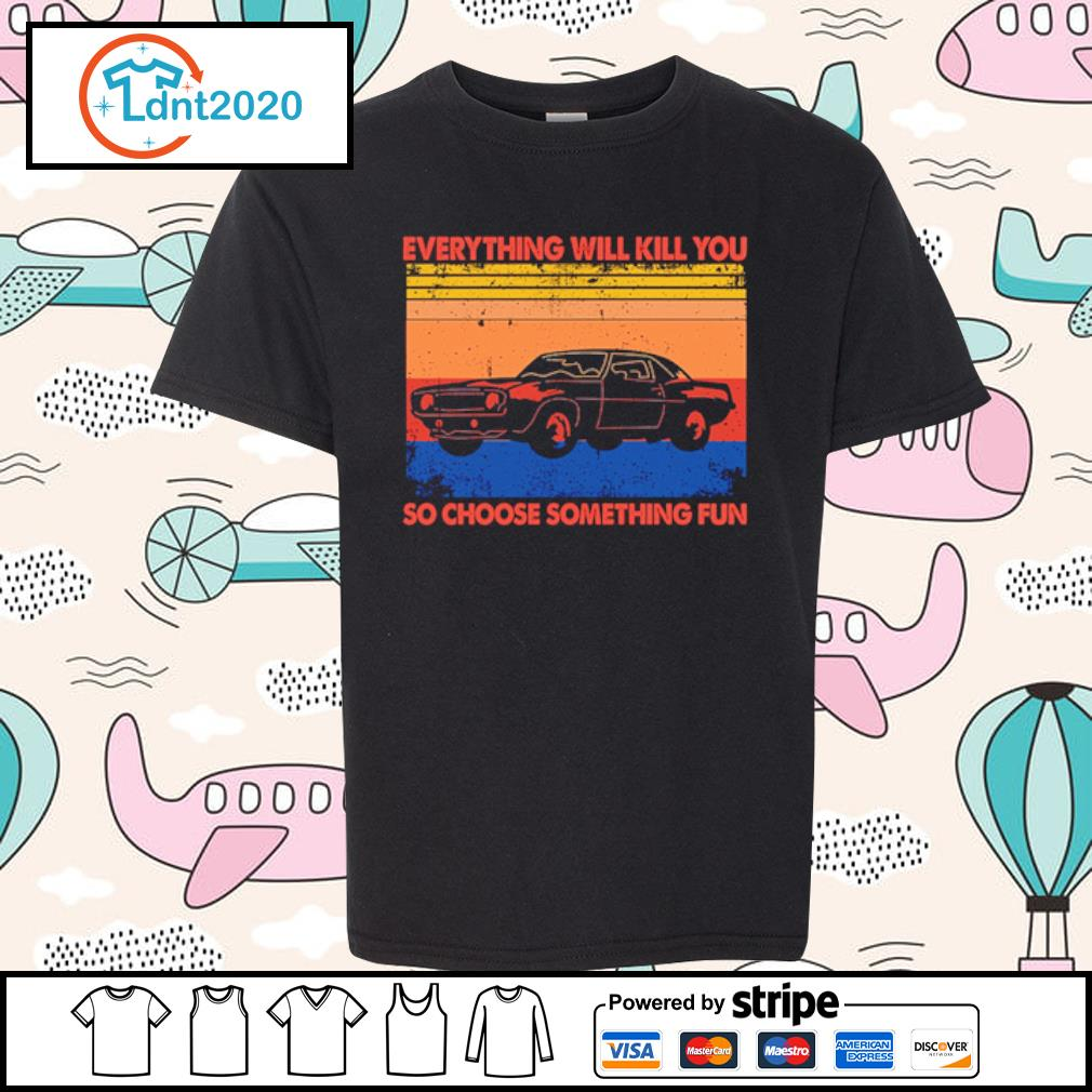 Cat everything will kill you so choose something fun vintage s youth-tee