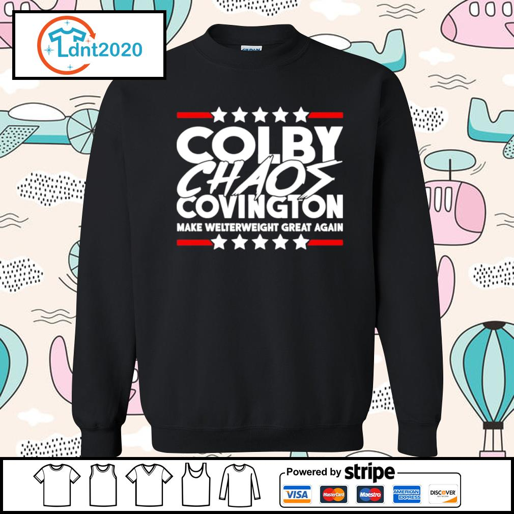 Colby Chaos Covington make welterweight great again s sweater