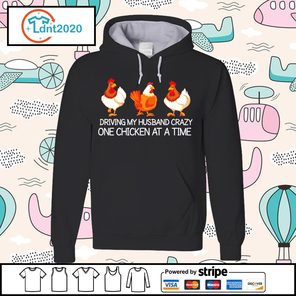 Driving my husband crazy one chicken at a time s hoodie