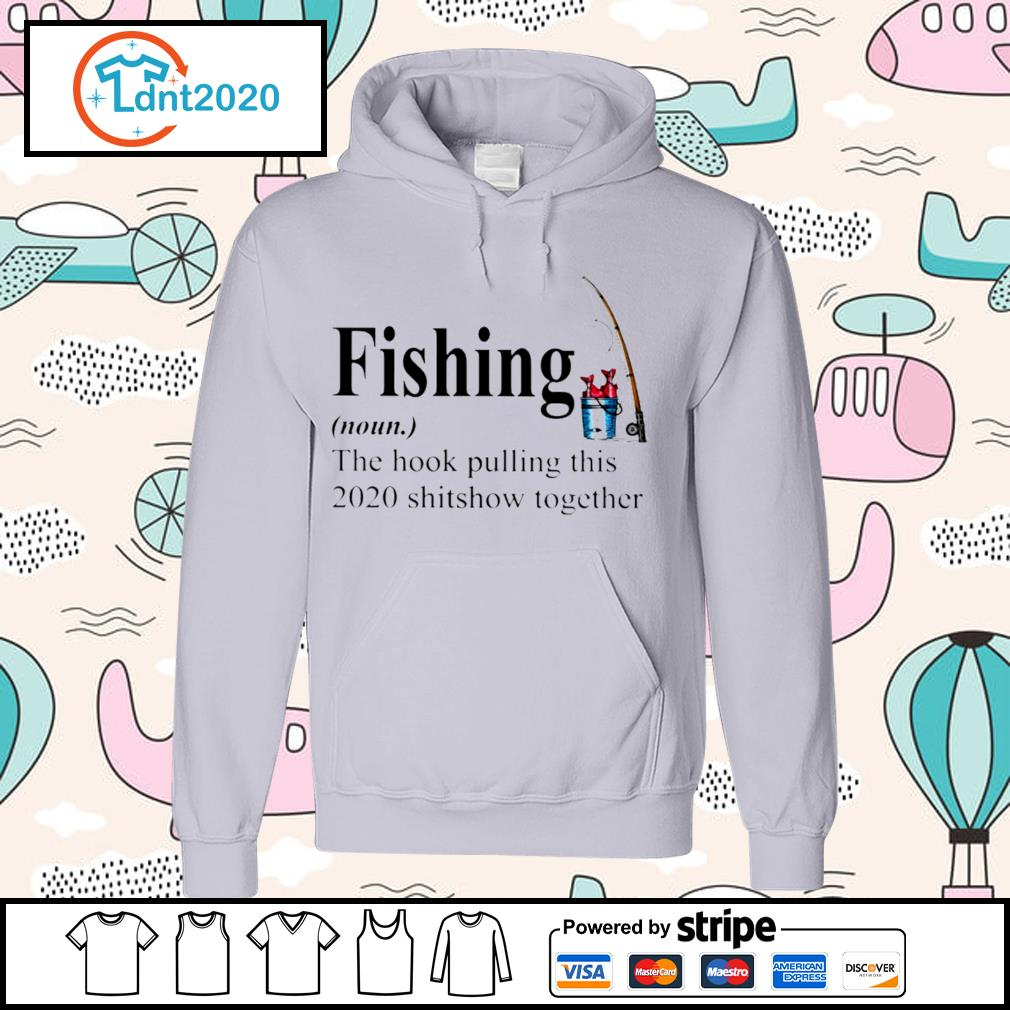 Fishing the hook pulling this 2020 shitsow together s hoodie