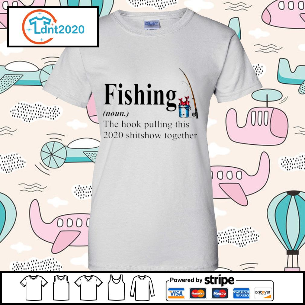 Fishing the hook pulling this 2020 shitsow together s ladies-tee