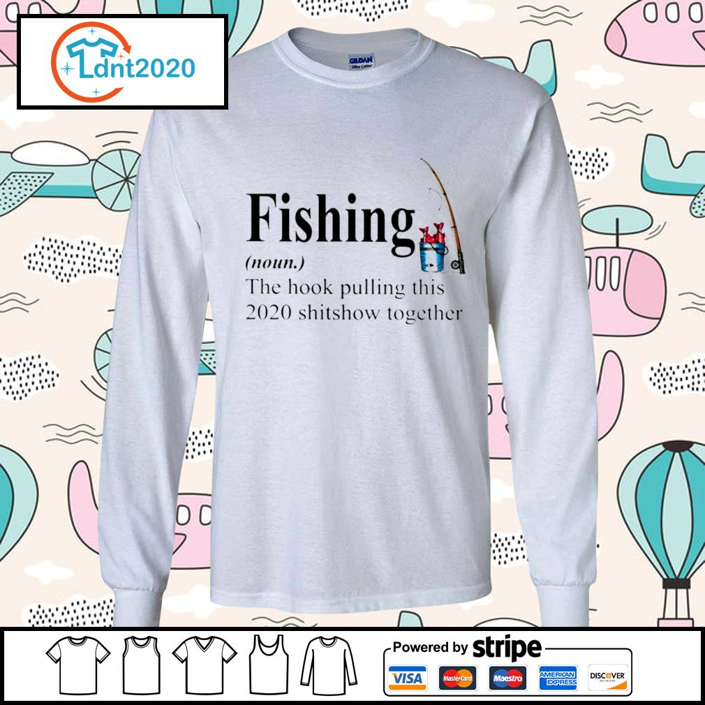 Fishing the hook pulling this 2020 shitsow together s longsleeve-tee