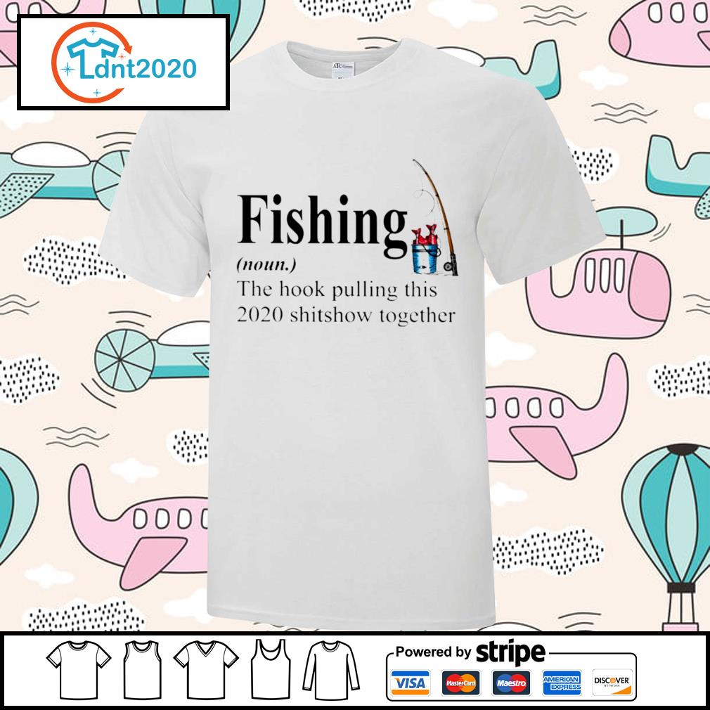 Fishing the hook pulling this 2020 shitsow together shirt