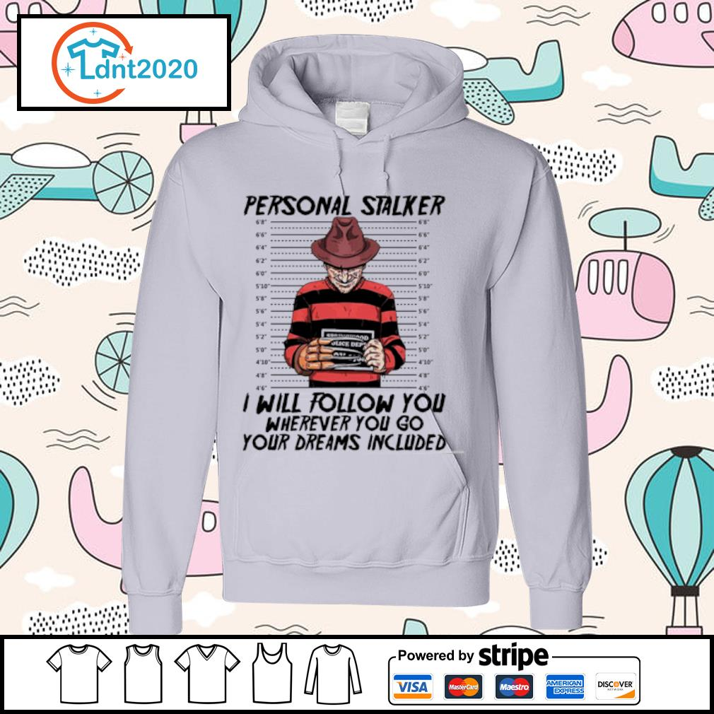 Freddy Krueger personal stalker I will follow you where you your dreams included s hoodie
