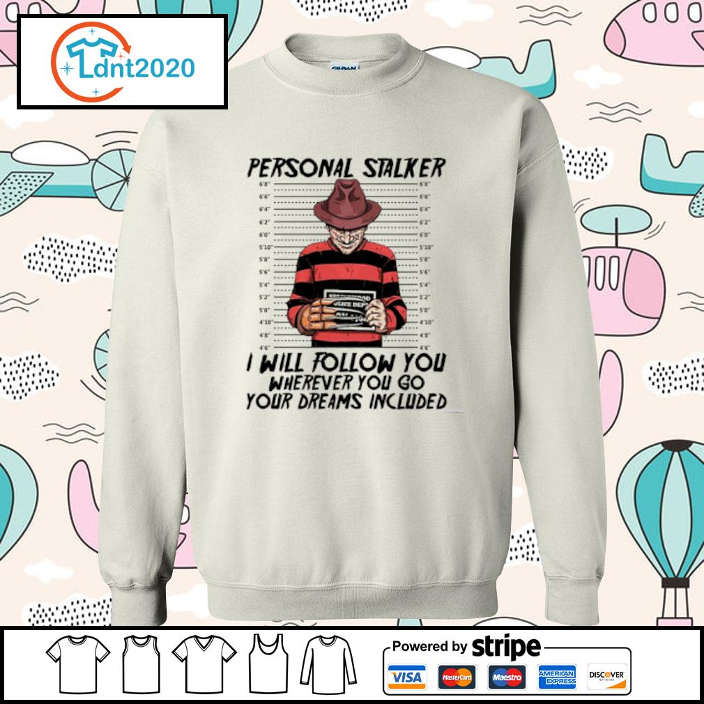 Freddy Krueger personal stalker I will follow you where you your dreams included s sweater