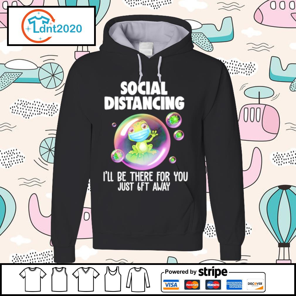 Frog mask social distancing I'll be there for you just 6ft away s hoodie