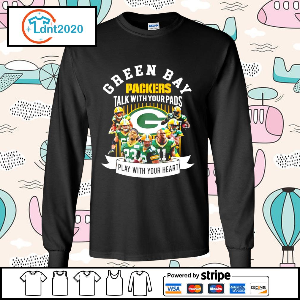 Green Bay Packers talk with your pads play with your heart s longsleeve-tee