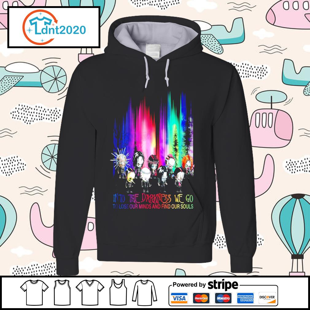 Halloween Horror into the darkness we go to lose our minds and find our souls s hoodie