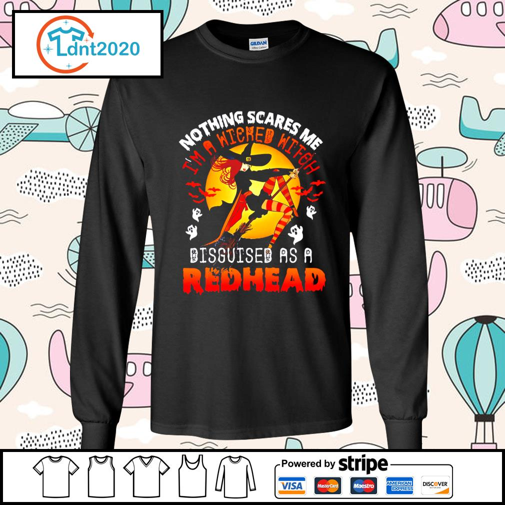 Halloween nothing scares me I'm a Witched witch disguised as a redhead s longsleeve-tee