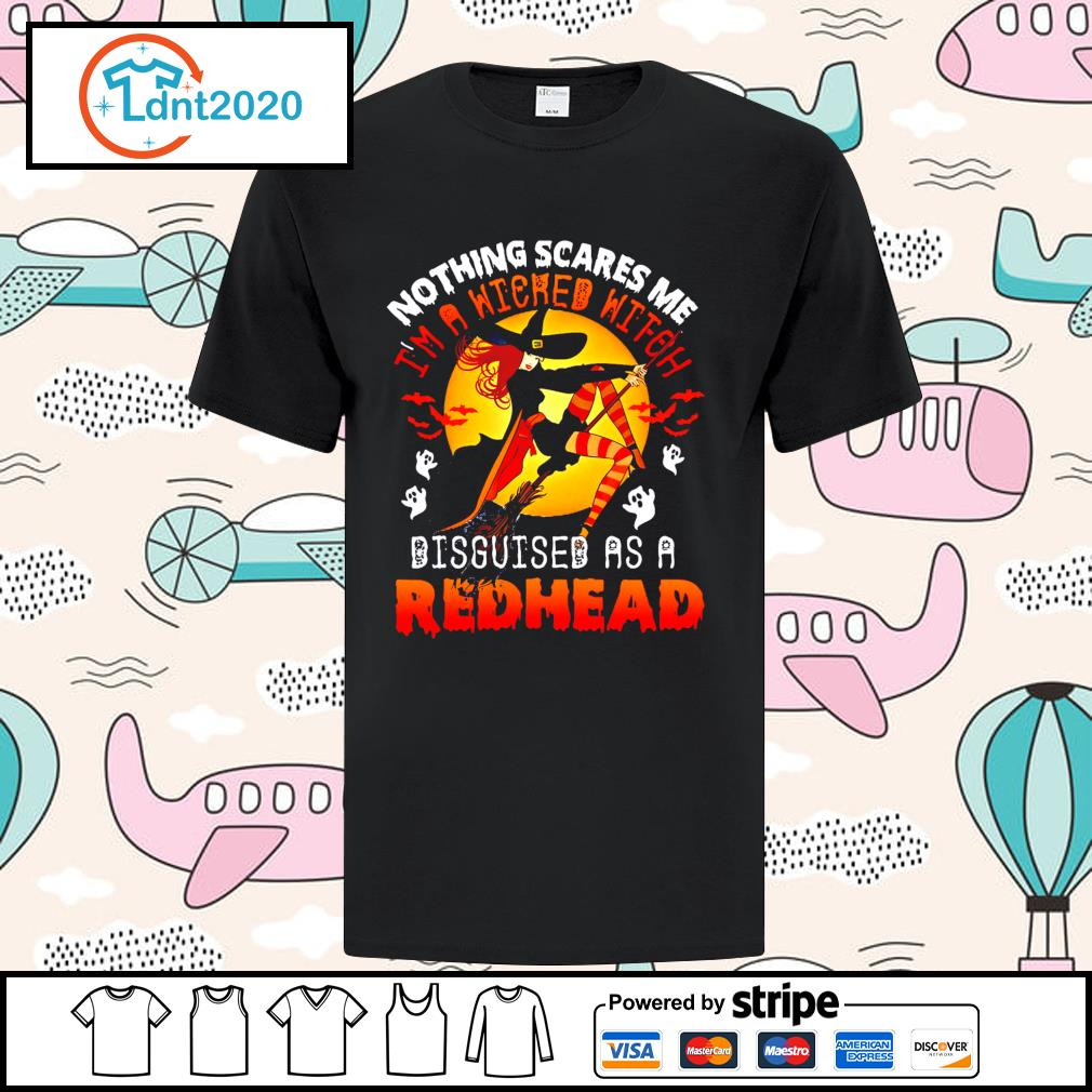Halloween nothing scares me I'm a Witched witch disguised as a redhead shirt