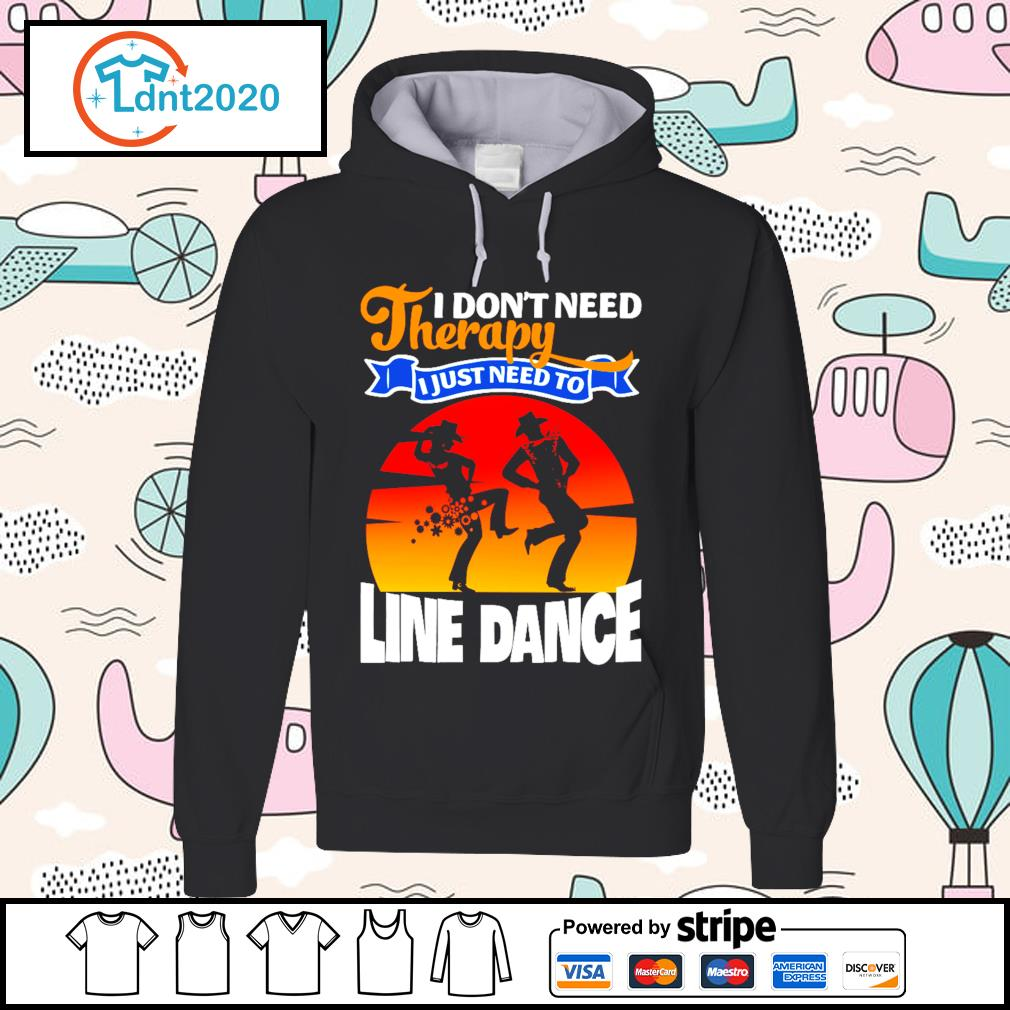 I don't need therapy I just need to line dance s hoodie
