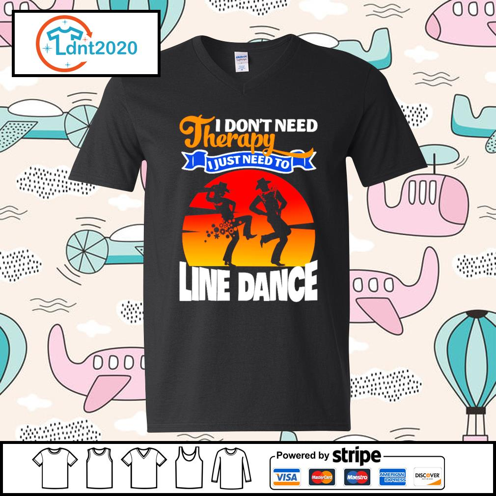 I don't need therapy I just need to line dance s v-neck-t-shirt