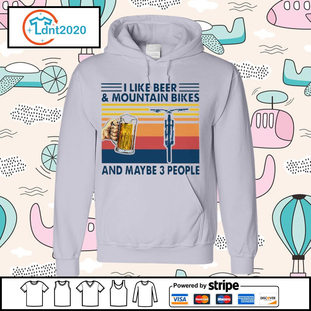 I Like Beer And Mountain Bikes And Maybe 3 People Vintage Shirt hoodie