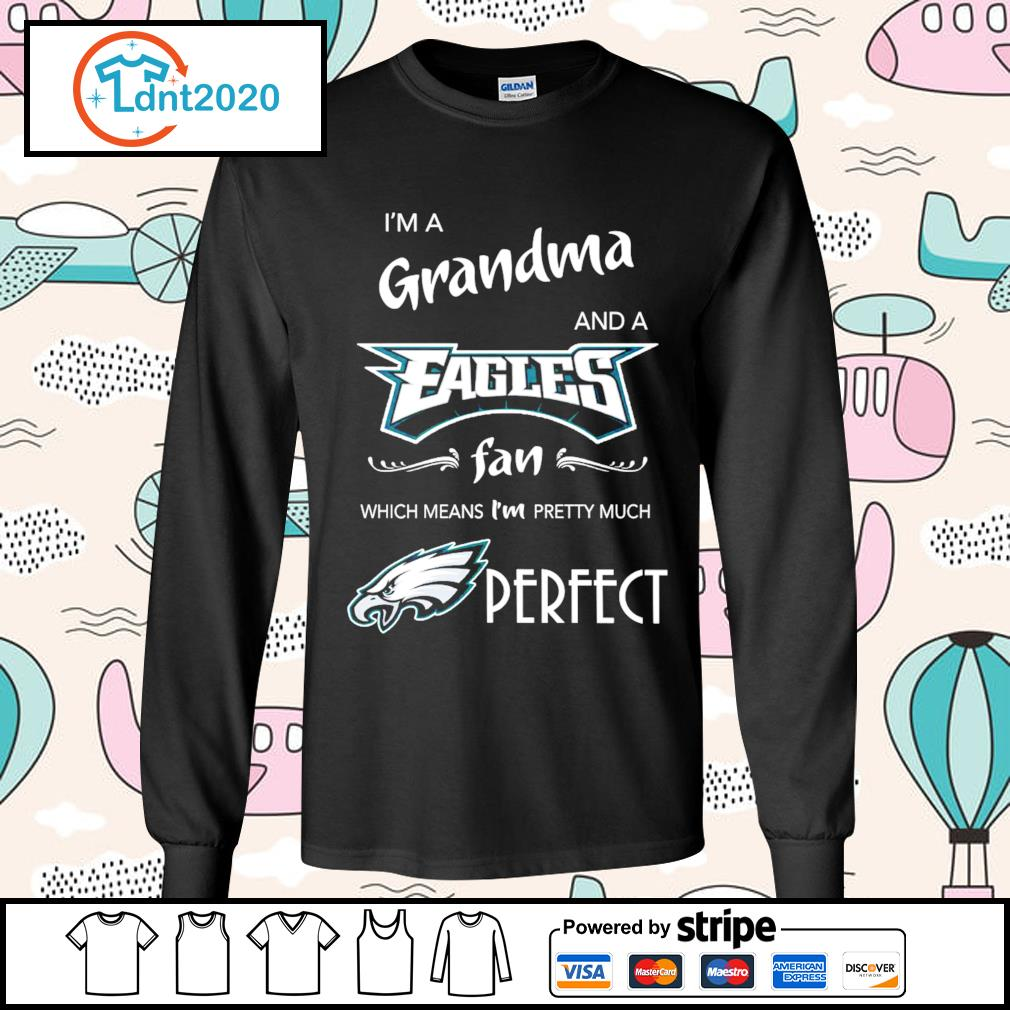 I'm a Grandma and a Philadelphia Eagles fan which means I'm pretty much perfect s longsleeve-tee