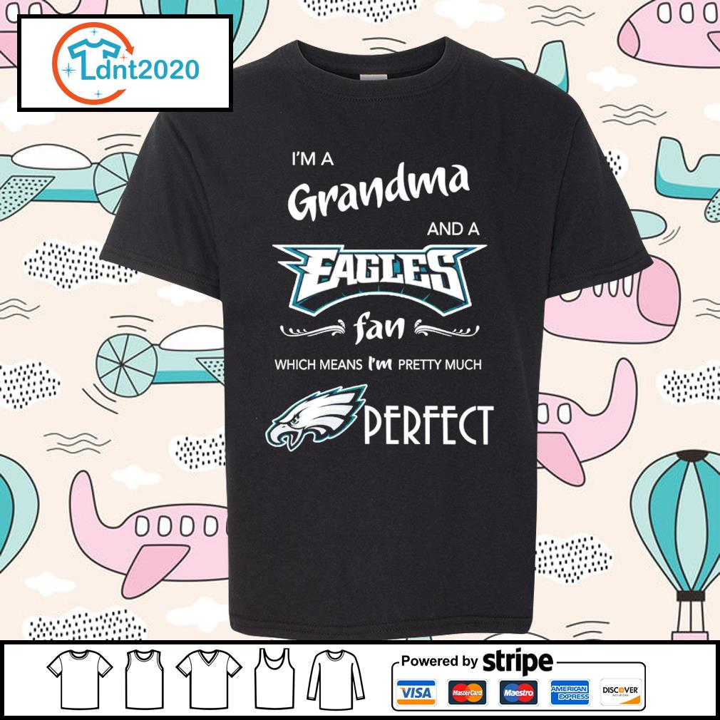 I'm a Grandma and a Philadelphia Eagles fan which means I'm pretty much perfect s youth-tee