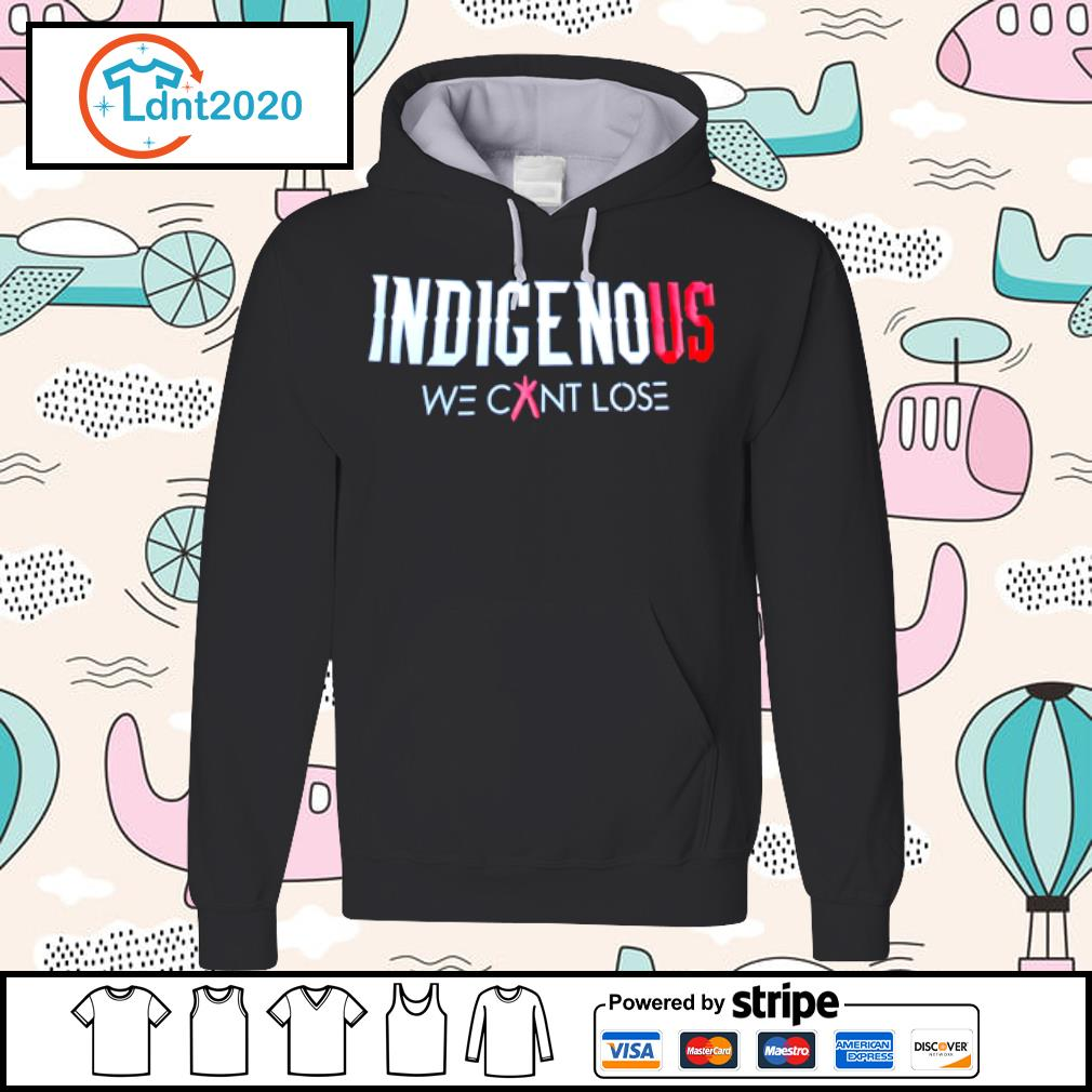 Indigenous we cant lose s hoodie