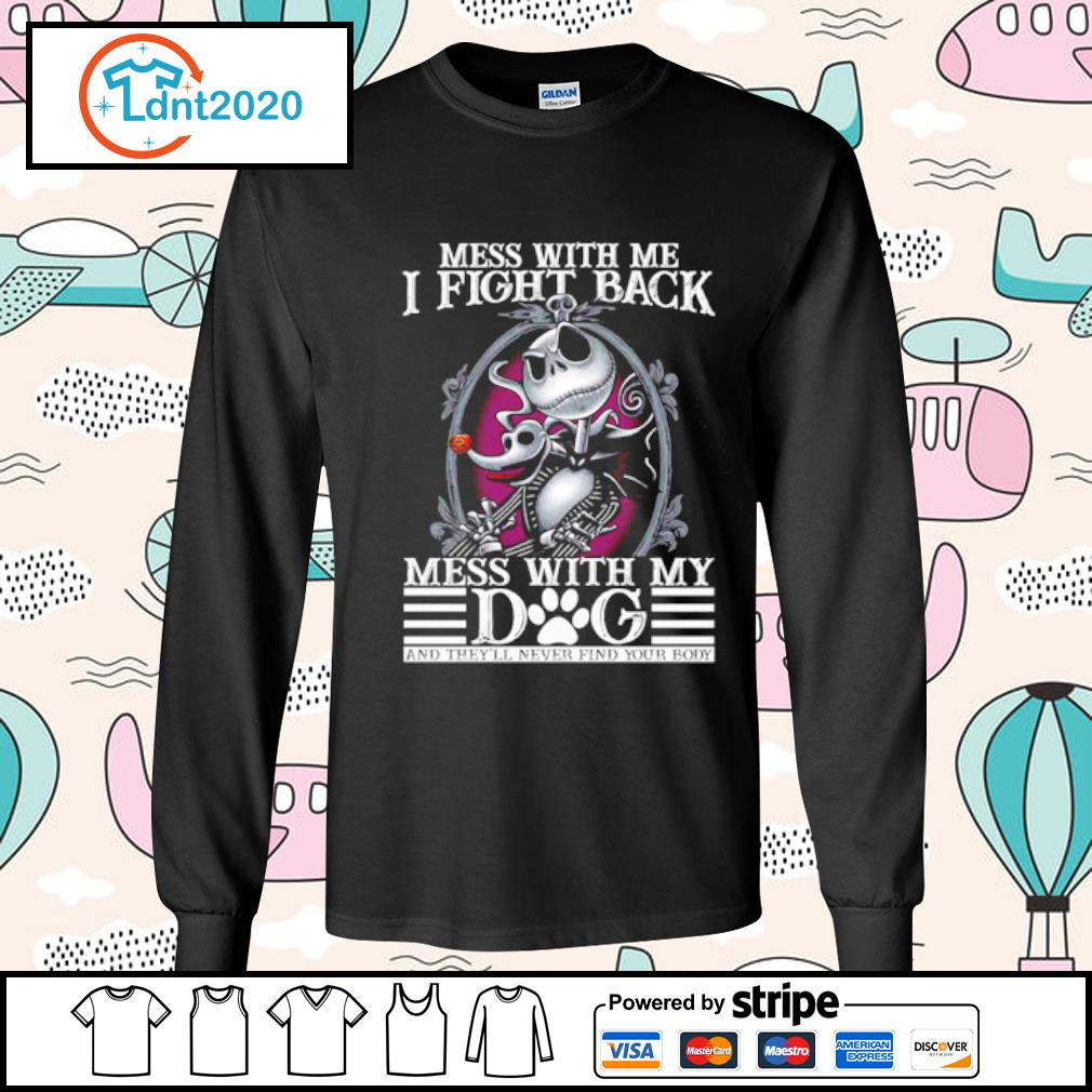 Jack Skellington mess with me I fight back mess with my dog s longsleeve-tee