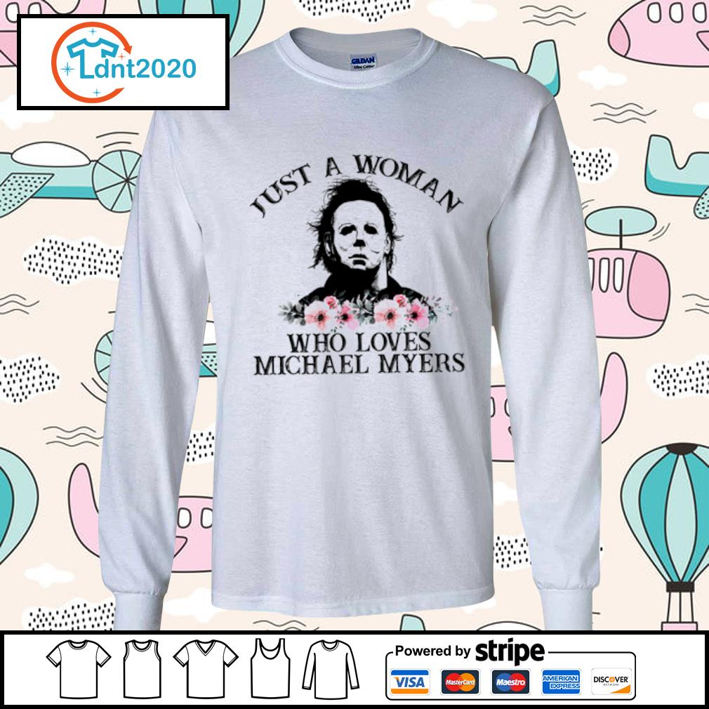 Just a woman who loves Michael Myers flowers s longsleeve-tee