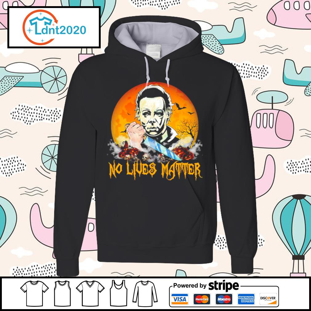 No lives matter Michael Myers s hoodie