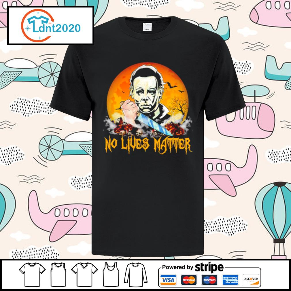 No lives matter Michael Myers shirt