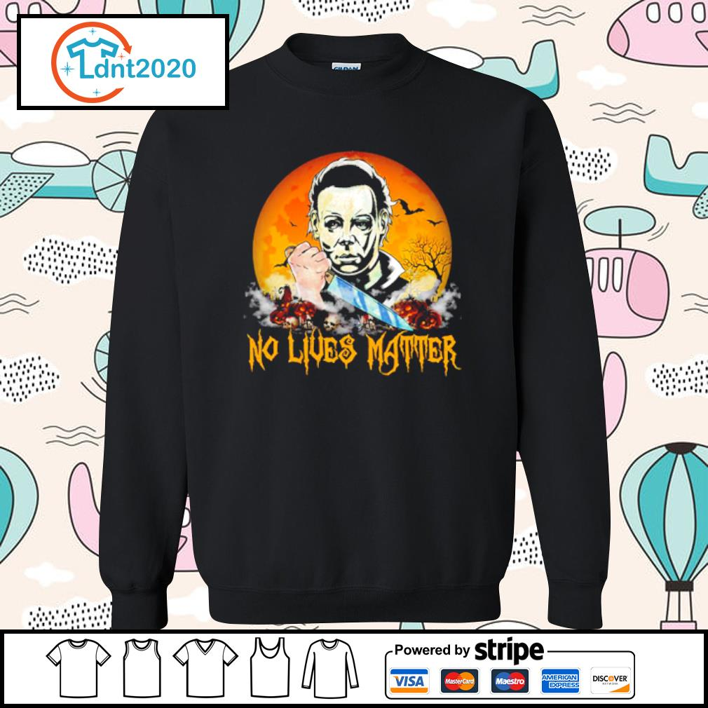 No lives matter Michael Myers s sweater