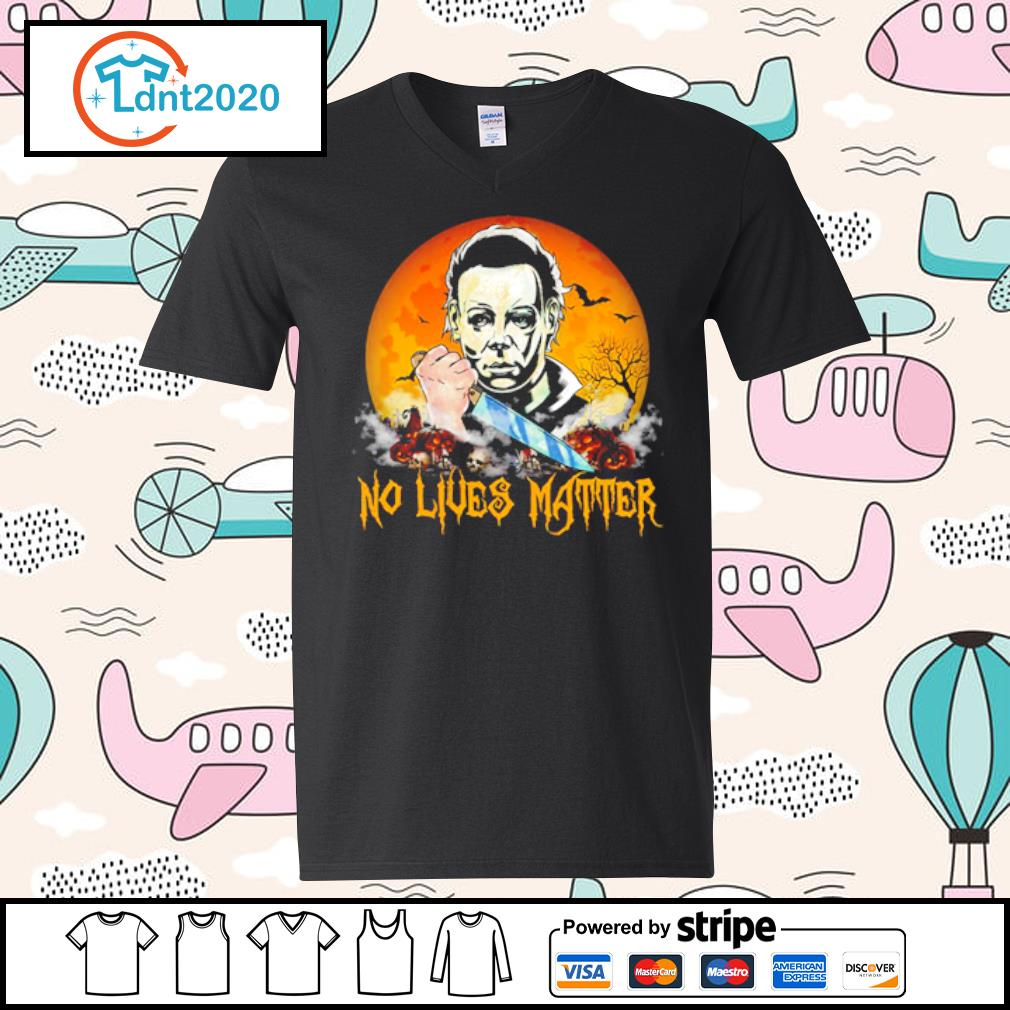 No lives matter Michael Myers s v-neck-t-shirt