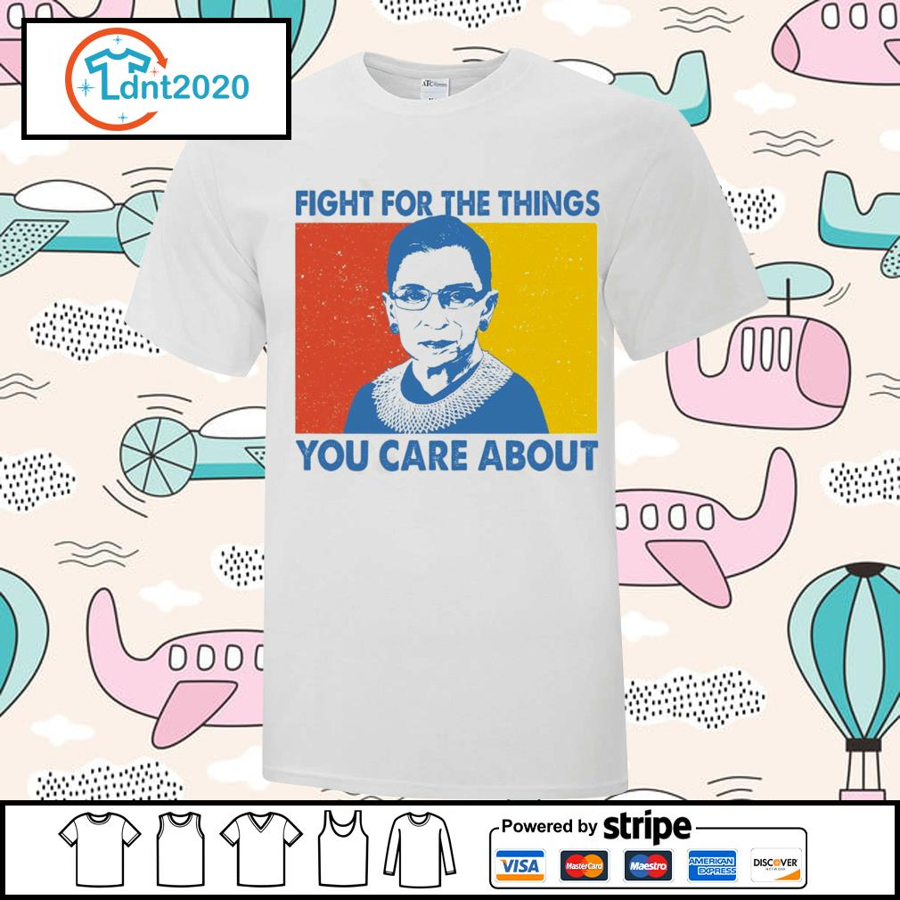Notorious RBG Ruth Bader Ginsburg fight for the things you care about vintage shirt