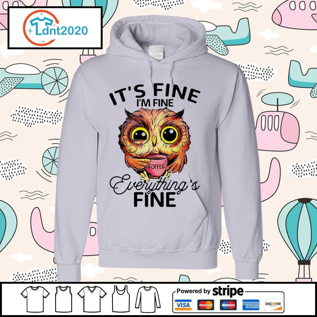 OWL drink coffee it's fine I'm fine everything's fine s hoodie