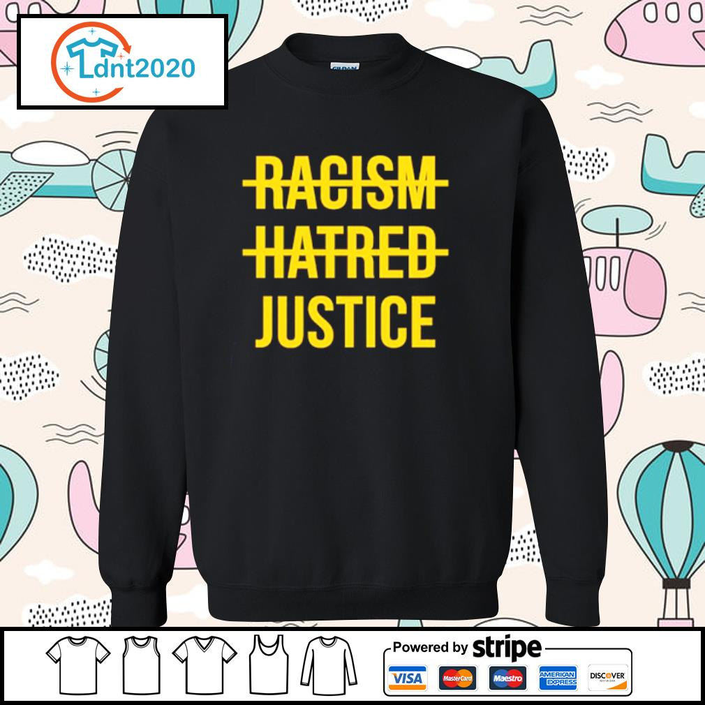 Racism hatred justice s sweater