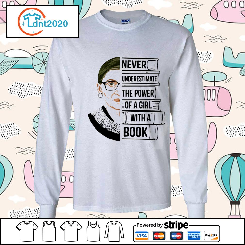Ruth Bader Ginsburg never underestimate the power of a girl with a book s longsleeve-tee