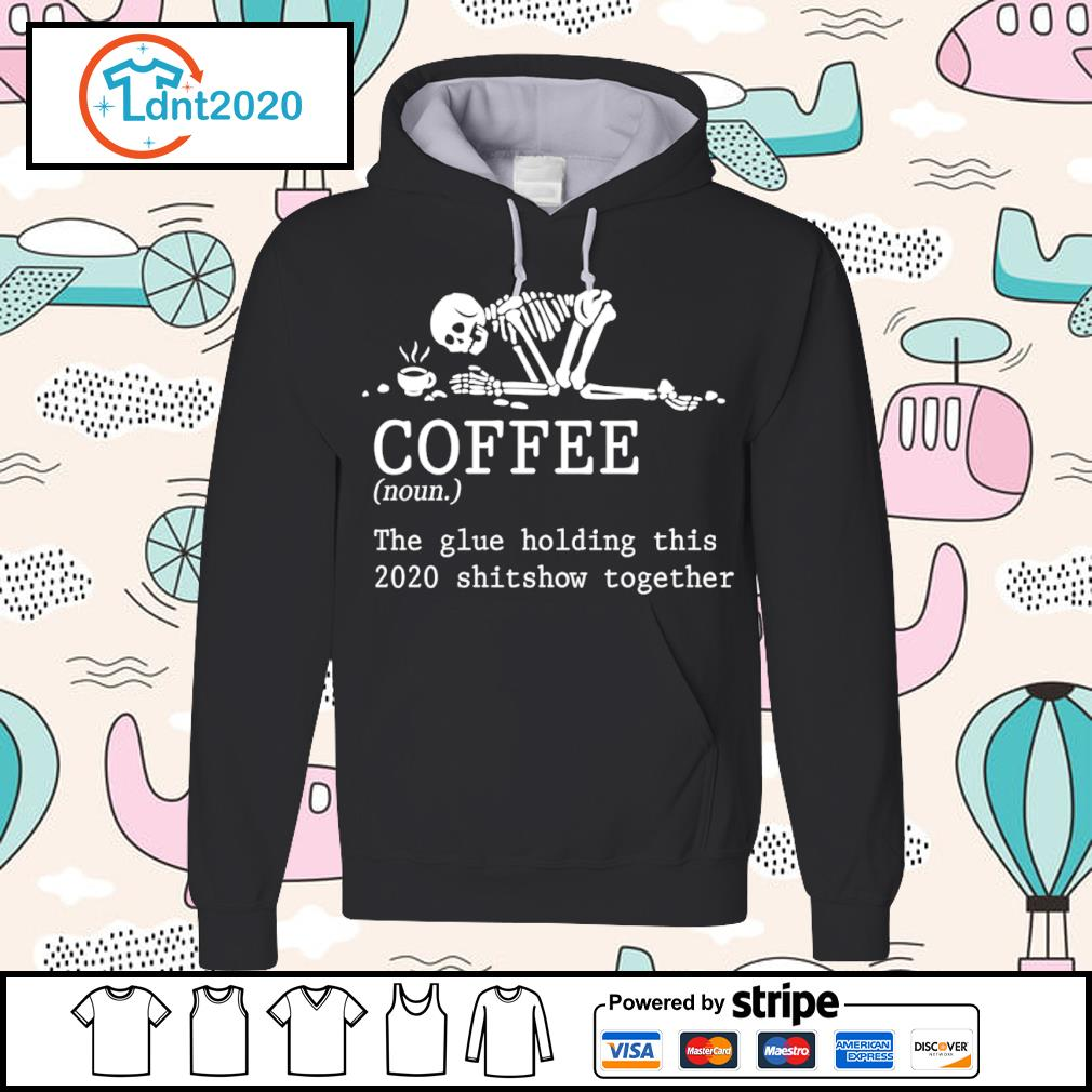 Skeleton coffee the glue holding this 2020 shitshow together s hoodie