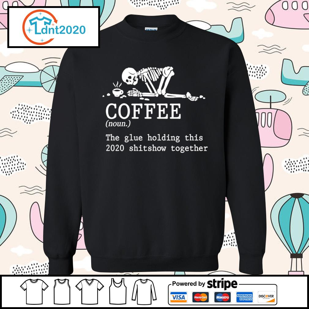 Skeleton coffee the glue holding this 2020 shitshow together s sweater