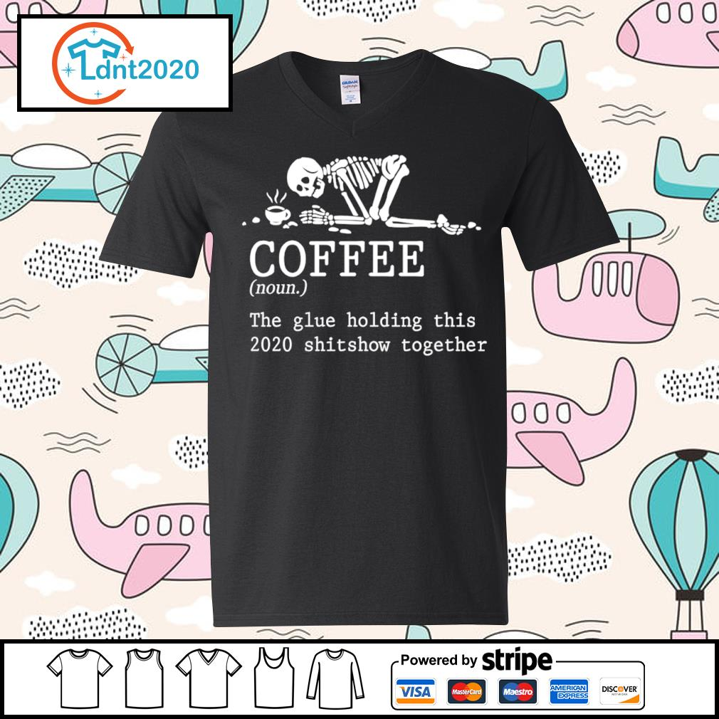 Skeleton coffee the glue holding this 2020 shitshow together s v-neck-t-shirt