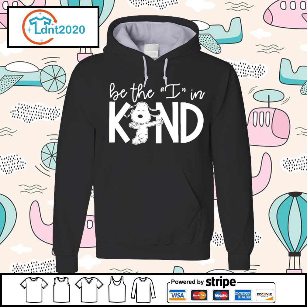 Snoopy be the I in kind s hoodie