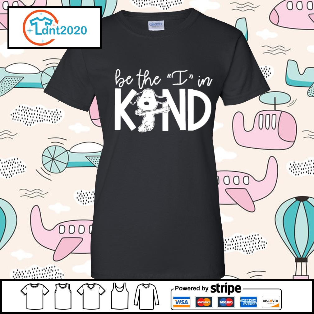 Snoopy be the I in kind s ladies-tee