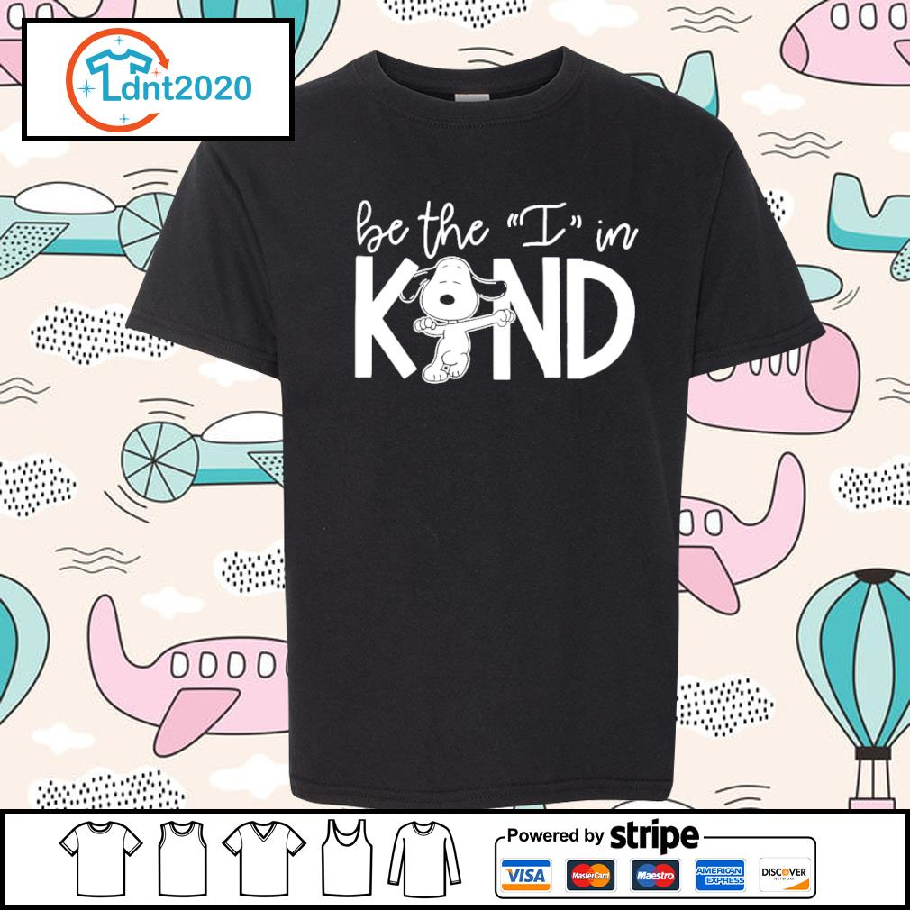 Snoopy be the I in kind s youth-tee