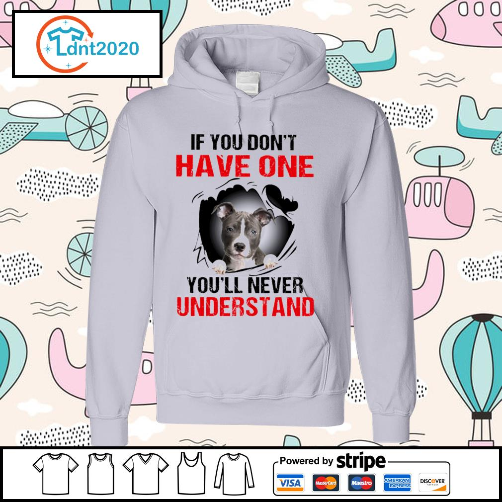 American Staffordshire Terrier If you don't have one you'll never understand s hoodie