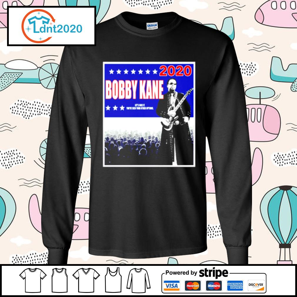 Bobby Kane 2020 let's face it you've seen your other options s longsleeve-tee