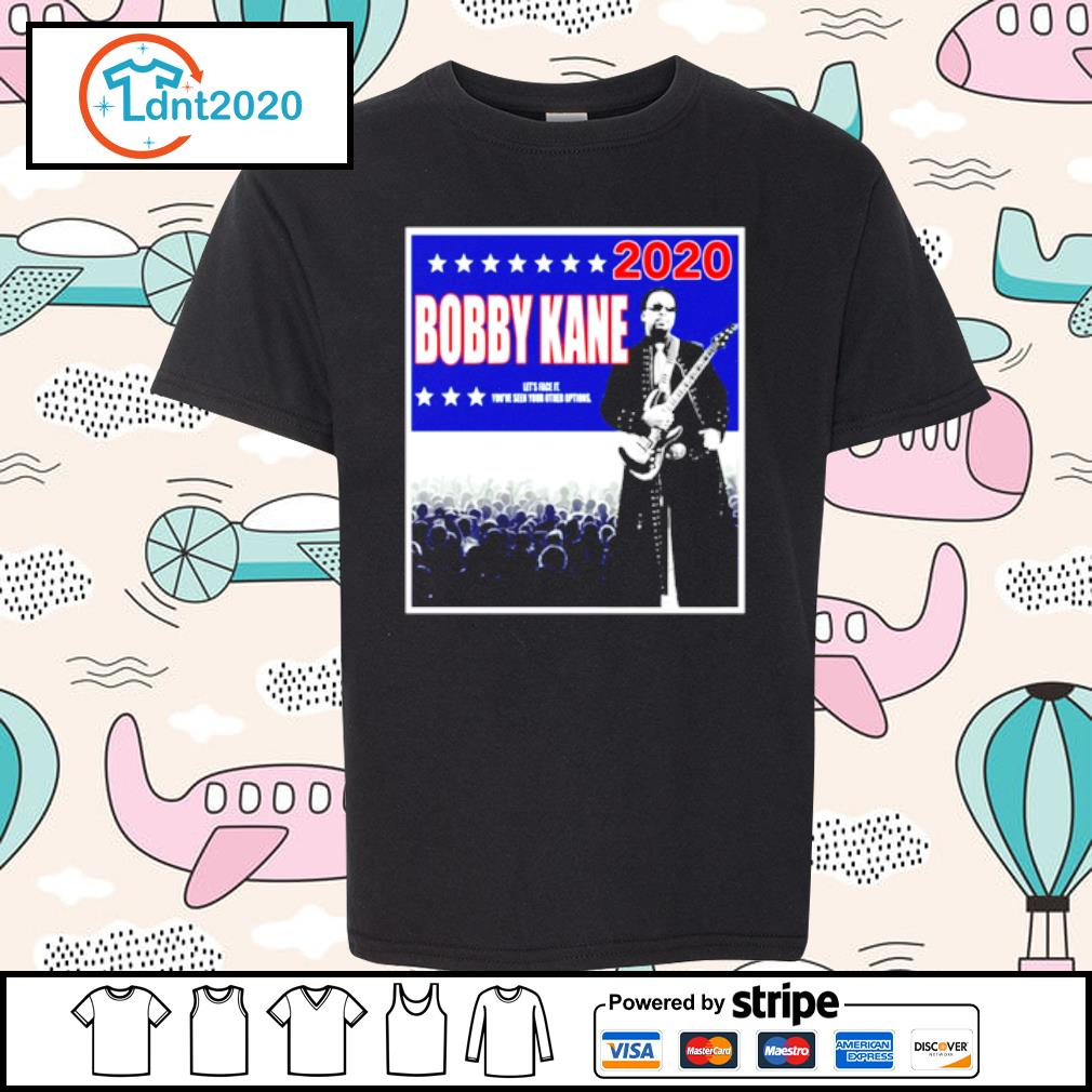 Bobby Kane 2020 let's face it you've seen your other options s youth-tee