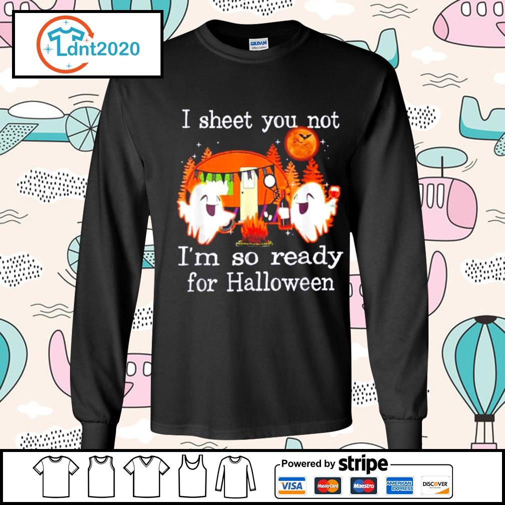 Camping I sheet you not I'm so ready for Halloween s longsleeve-tee