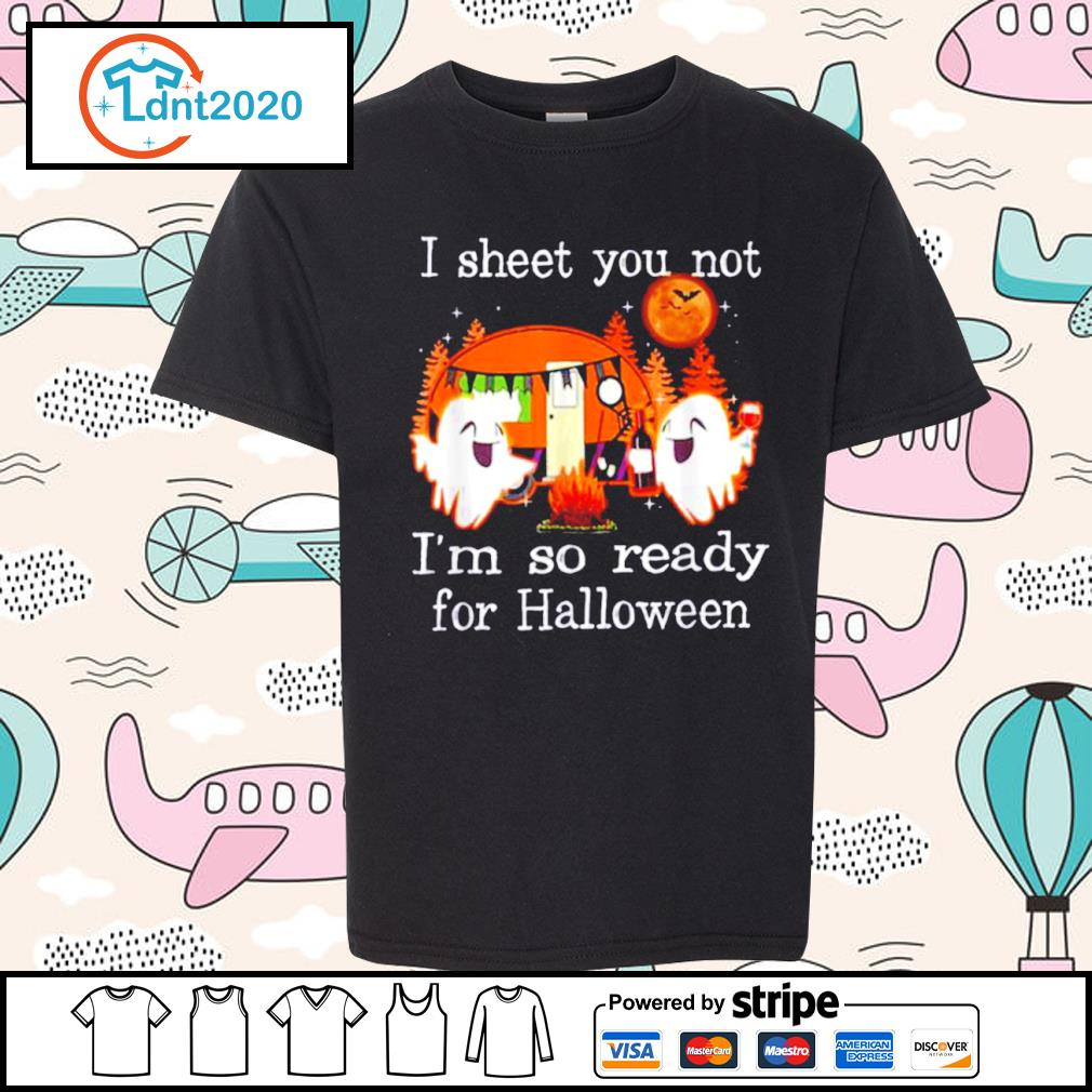 Camping I sheet you not I'm so ready for Halloween s youth-tee