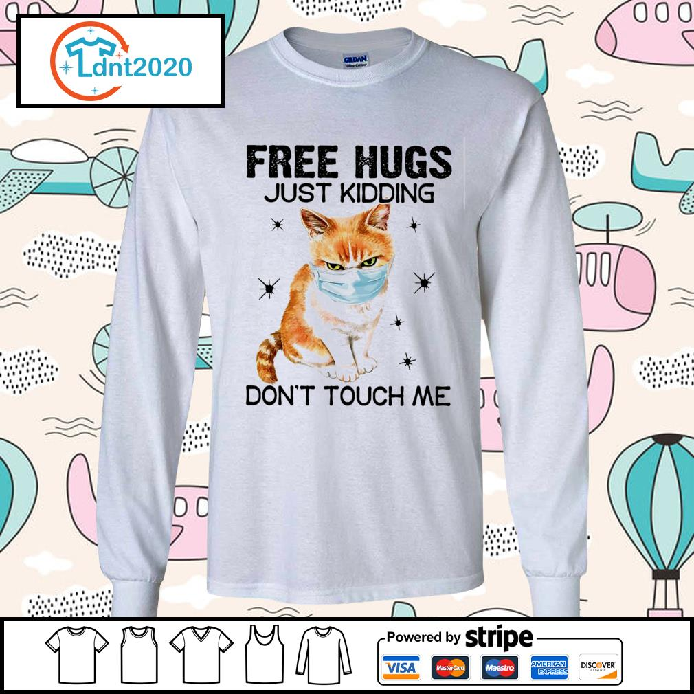Cat free hugs just kidding don't touch me s longsleeve-tee